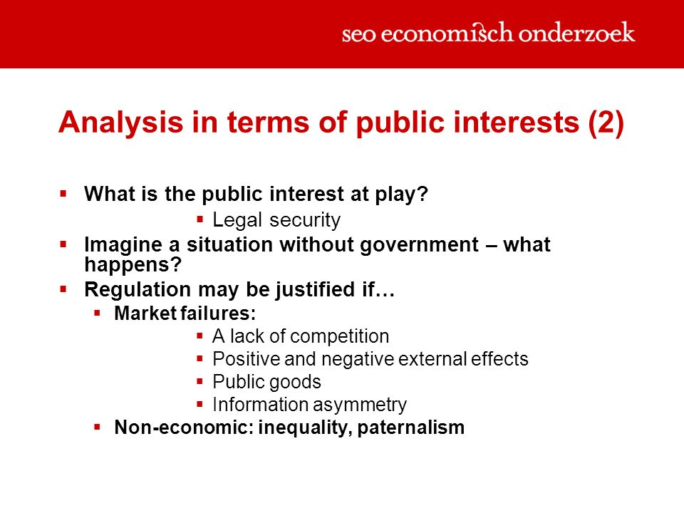 Analysis in terms of public interests (2) What is the public interest at play? Legal security Imagine a situation without government – what happens? R