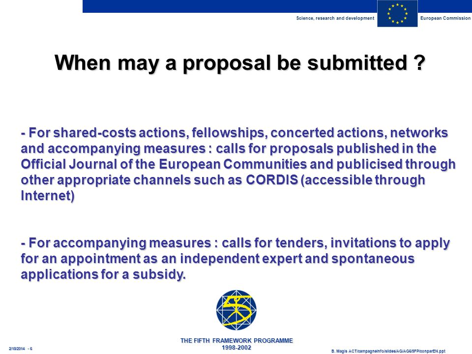 Science, research and development European Commission THE FIFTH FRAMEWORK PROGRAMME 1998-2002 B. Magis ACT/campagneinfo/slides/AG/AG6/5FP/conparEN.ppt