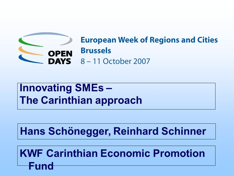 KWF Carinthian Economic Promotion Fund Innovating SMEs – The Carinthian approach Hans Schönegger, Reinhard Schinner