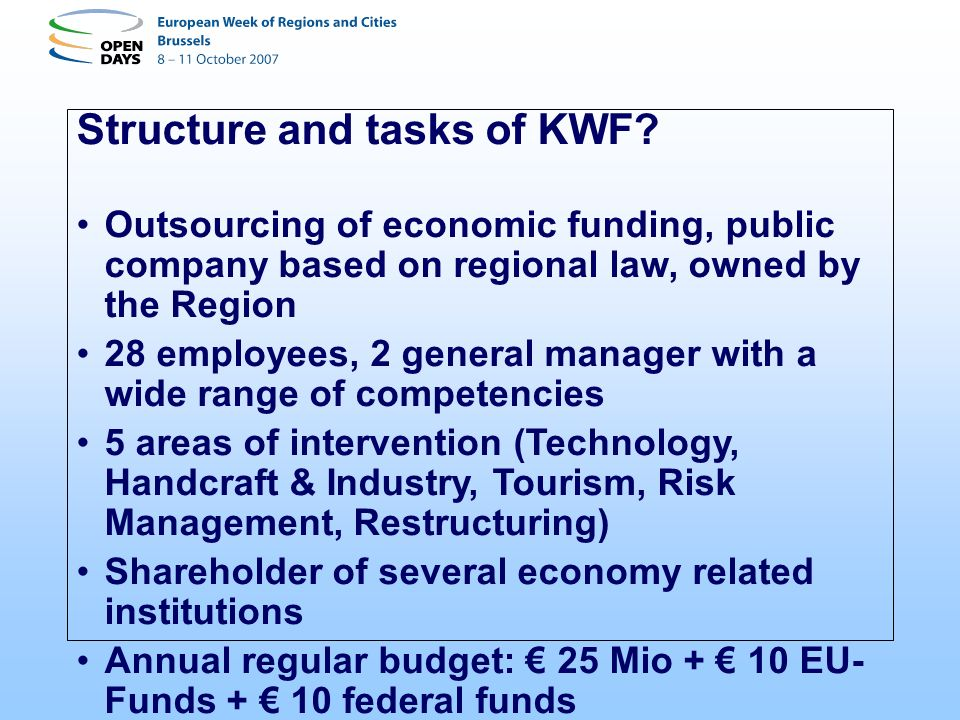 Structure and tasks of KWF? Outsourcing of economic funding, public company based on regional law, owned by the Region 28 employees, 2 general manager