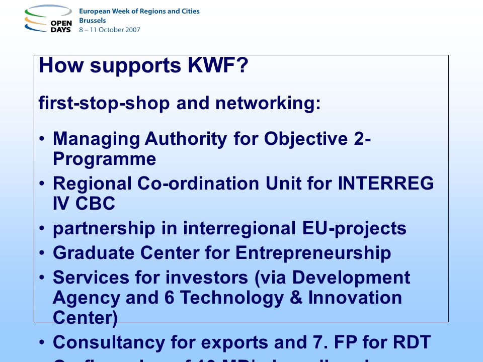 How supports KWF? first-stop-shop and networking: Managing Authority for Objective 2- Programme Regional Co-ordination Unit for INTERREG IV CBC partne