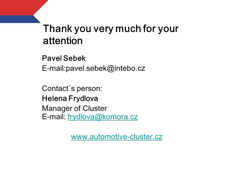 Thank you very much for your attention Pavel Sebek Contact´s person: Helena Frydlova Manager of Cluster
