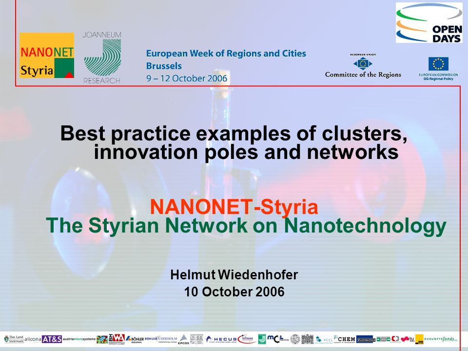 Best practice examples of clusters, innovation poles and networks NANONET-Styria The Styrian Network on Nanotechnology Helmut Wiedenhofer 10 October 2