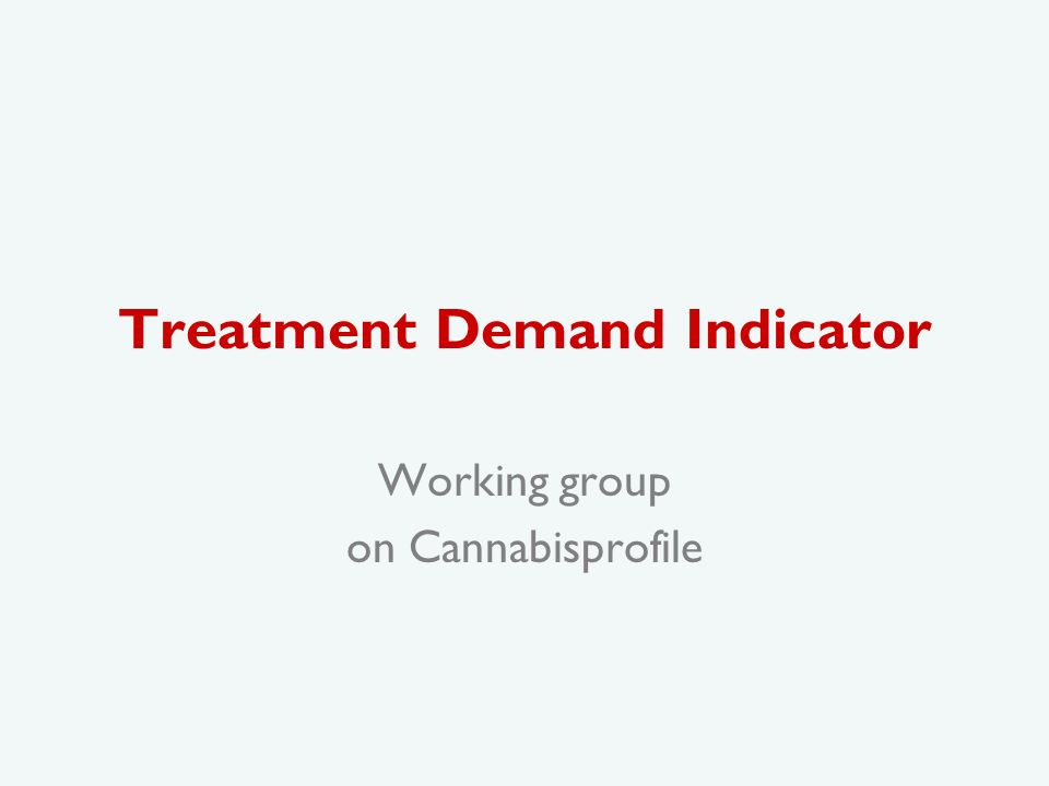 Treatment Demand Indicator Working group on Cannabisprofile