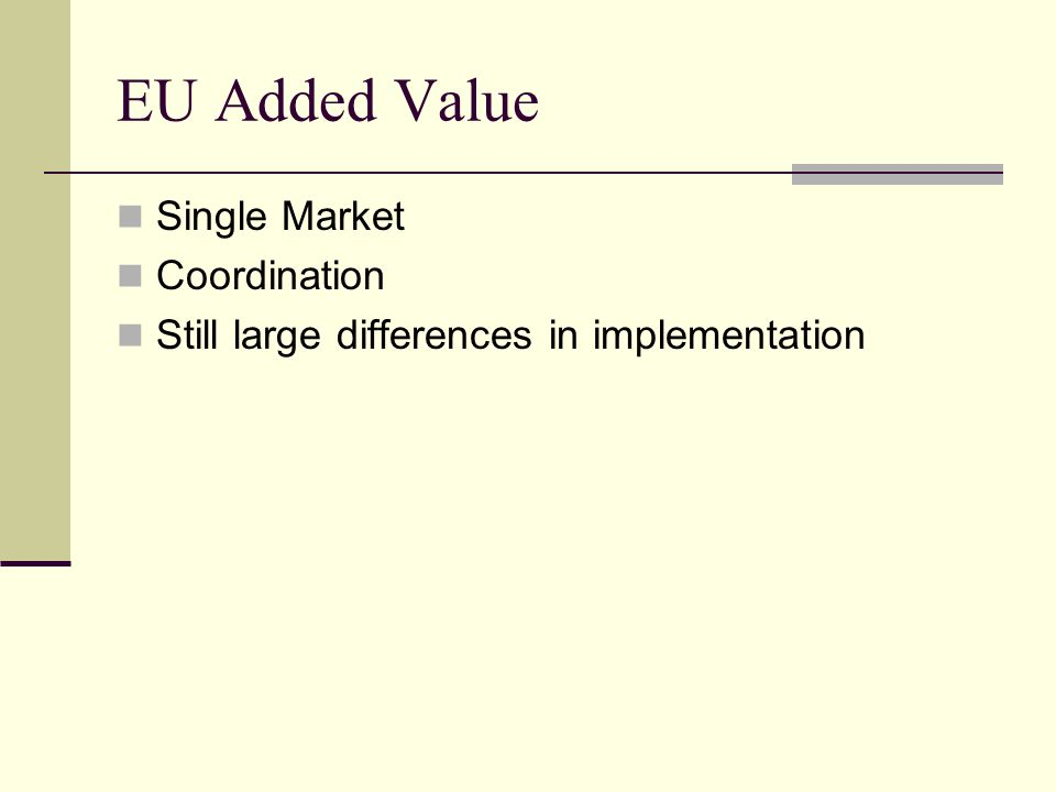 EU Added Value Single Market Coordination Still large differences in implementation