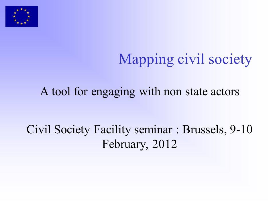 Mapping civil society A tool for engaging with non state actors Civil Society Facility seminar : Brussels, 9-10 February, 2012