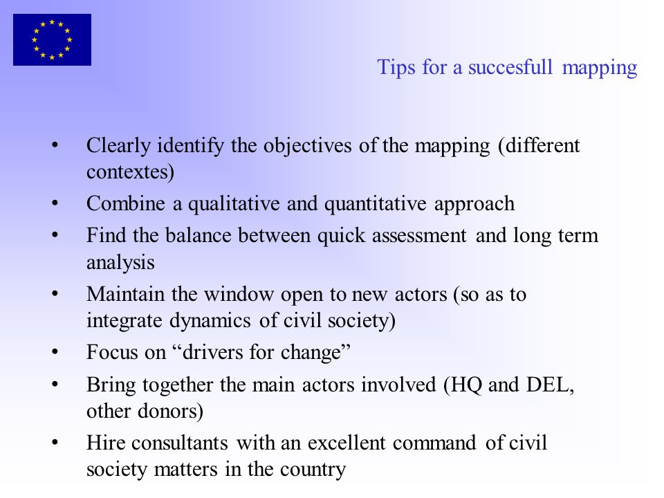 Tips for a succesfull mapping Clearly identify the objectives of the mapping (different contextes) Combine a qualitative and quantitative approach Fin