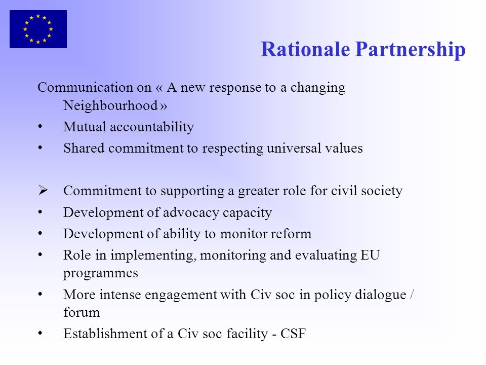 Rationale Partnership Communication on « A new response to a changing Neighbourhood » Mutual accountability Shared commitment to respecting universal