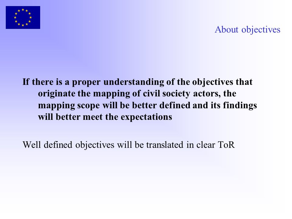 About objectives If there is a proper understanding of the objectives that originate the mapping of civil society actors, the mapping scope will be be