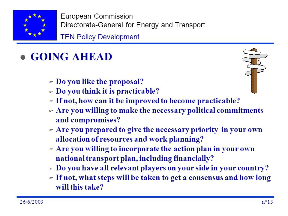 European Commission Directorate-General for Energy and Transport n°1326/6/2003 TEN Policy Development l GOING AHEAD F Do you like the proposal.