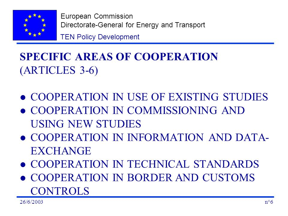European Commission Directorate-General for Energy and Transport n°726/6/2003 TEN Policy Development OTHER PARTNERS (ARTICLE 7) l NOT NECESSARILY SIGNATORIES BUT CLOSELY INVOLVED - HOW.