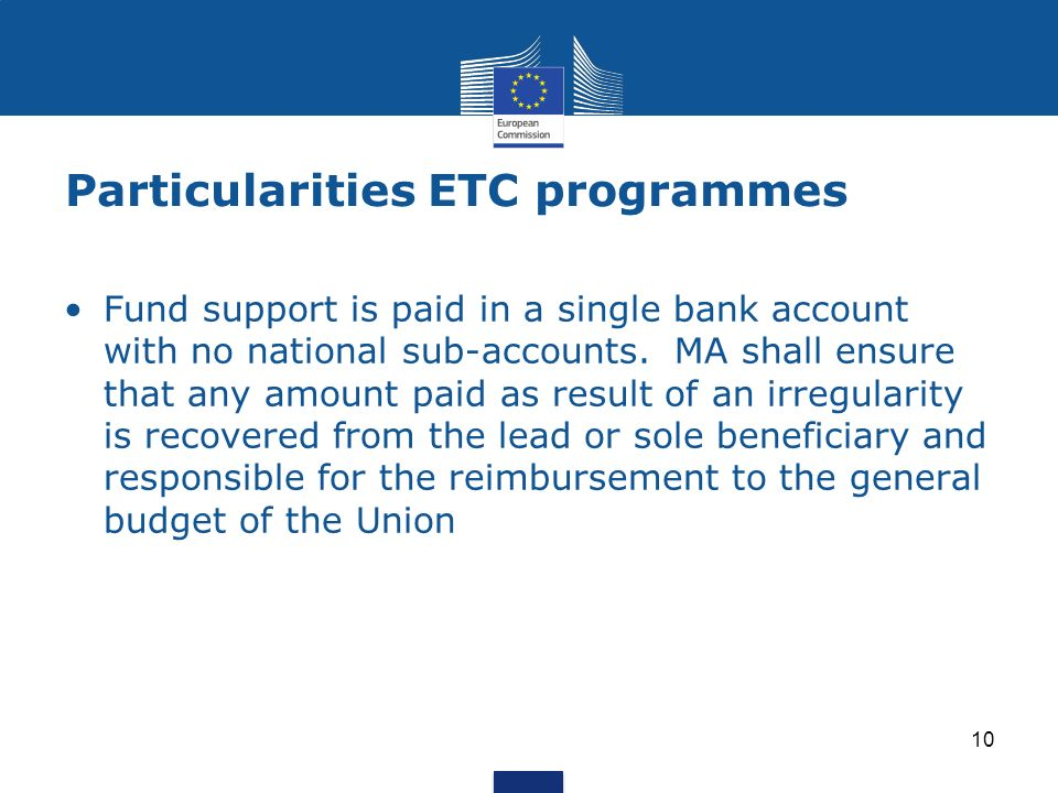 Particularities ETC programmes Fund support is paid in a single bank account with no national sub-accounts.