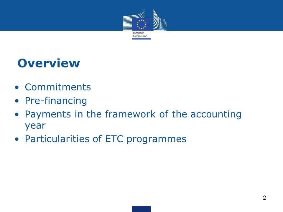 Overview Commitments Pre-financing Payments in the framework of the accounting year Particularities of ETC programmes 2