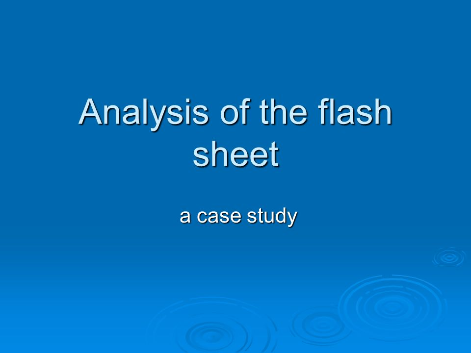Analysis of the flash sheet a case study a case study