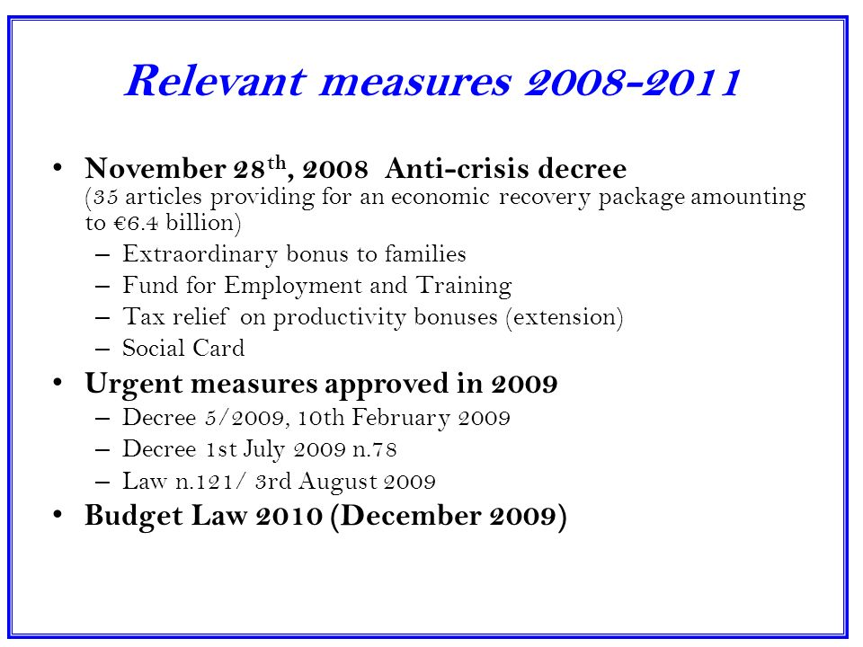 Relevant measures 2008-2011 May 2010 – Urgent measures for financial stability and economic competitiveness Budget Law 2011, December 2010 Measures for financial stability: – July 2011, n.