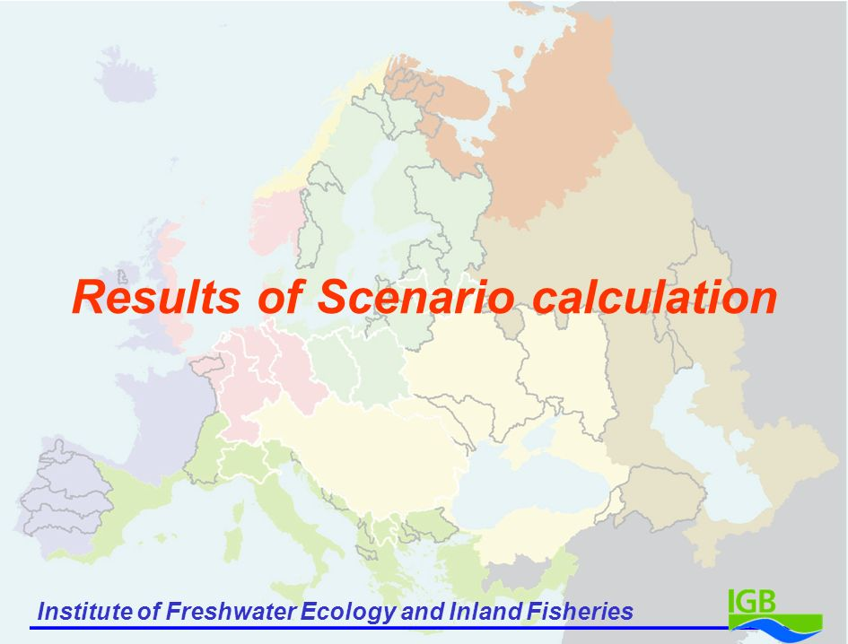 Institute of Freshwater Ecology and Inland Fisheries Results of Scenario calculation