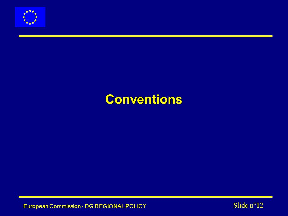 European Commission - DG REGIONAL POLICY Slide n°12 Conventions