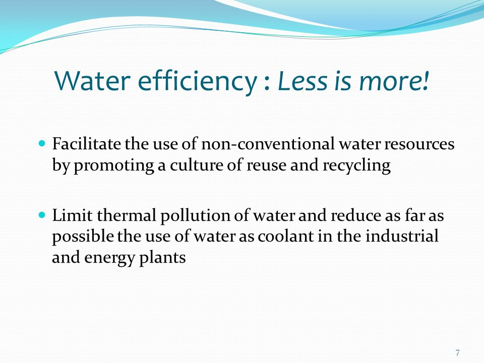 7 Water efficiency : Less is more.