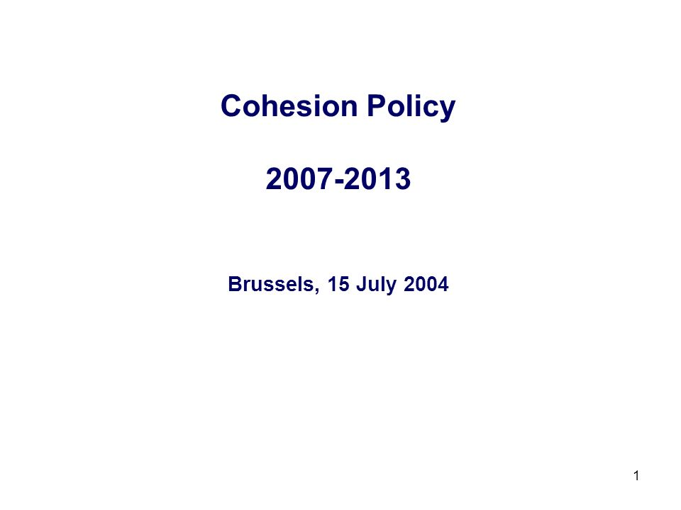 1 Cohesion Policy Brussels, 15 July 2004