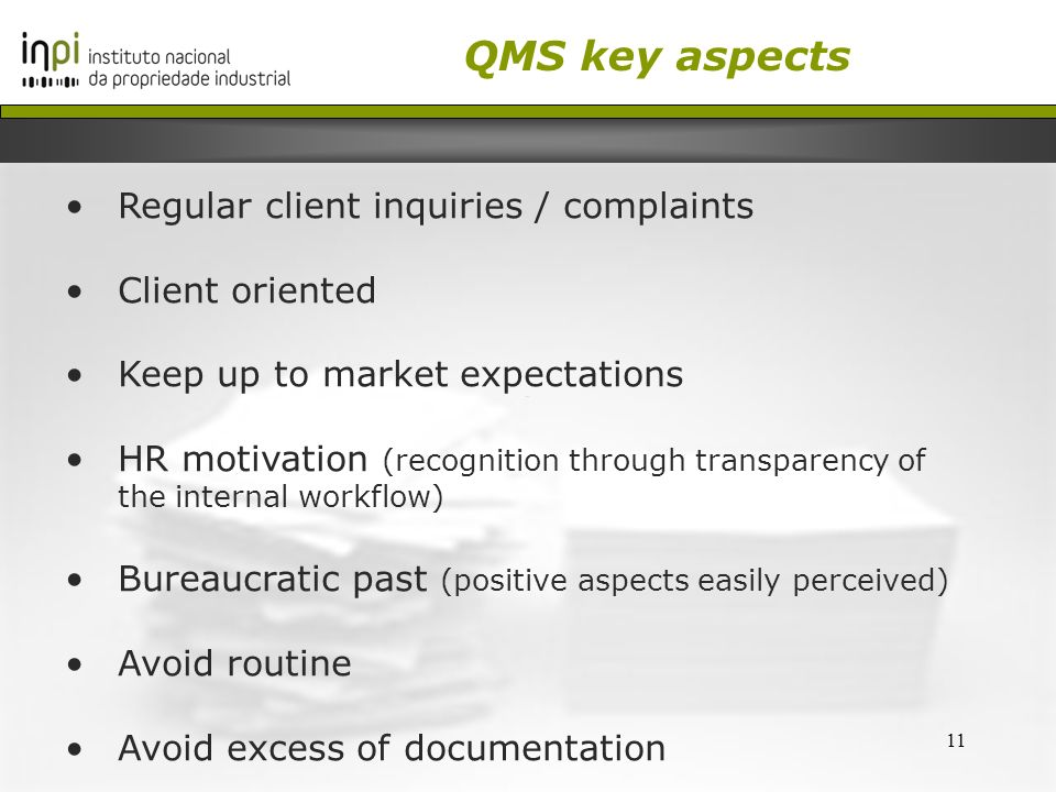 11 Regular client inquiries / complaints Client oriented Keep up to market expectations HR motivation (recognition through transparency of the interna