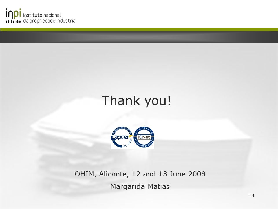 14 Thank you! OHIM, Alicante, 12 and 13 June 2008 Margarida Matias