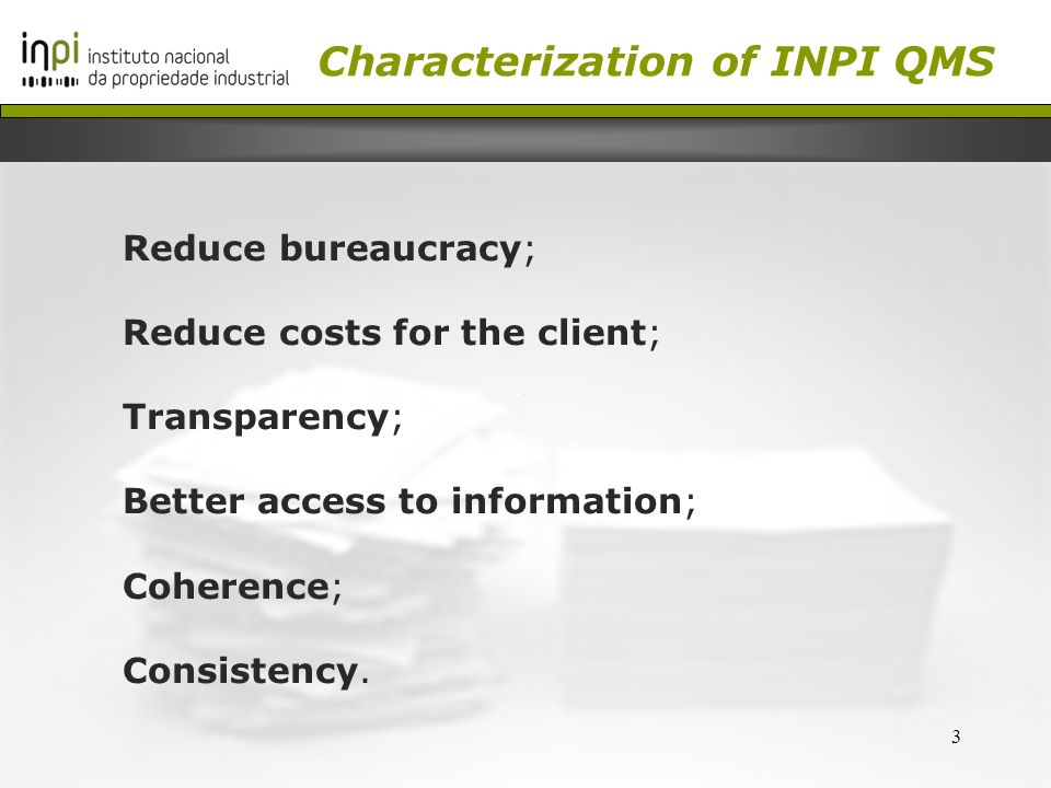 3 Reduce bureaucracy; Reduce costs for the client; Transparency; Better access to information; Coherence; Consistency.