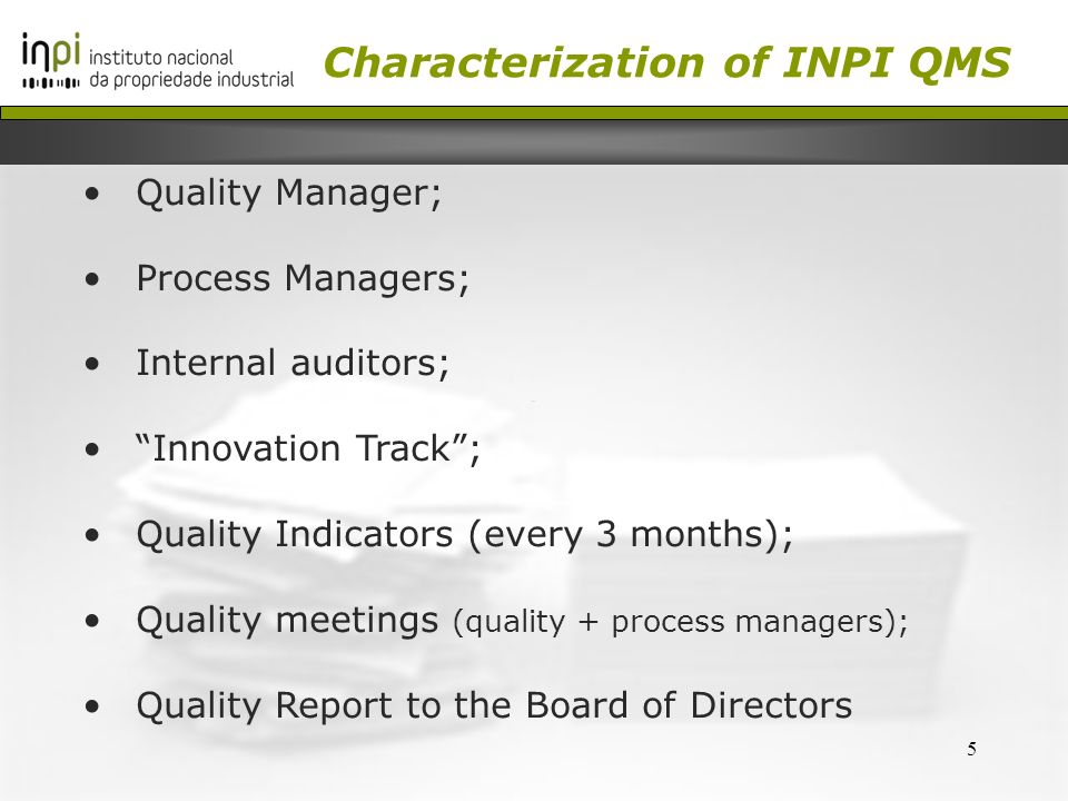 5 Quality Manager; Process Managers; Internal auditors; Innovation Track; Quality Indicators (every 3 months); Quality meetings (quality + process managers); Quality Report to the Board of Directors Characterization of INPI QMS