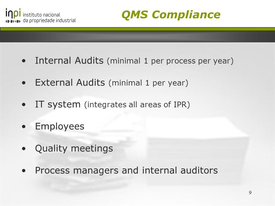 9 Internal Audits (minimal 1 per process per year) External Audits (minimal 1 per year) IT system (integrates all areas of IPR) Employees Quality meet