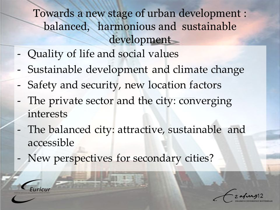 12 Towards a new stage of urban development : balanced, harmonious and sustainable development -Quality of life and social values -Sustainable develop