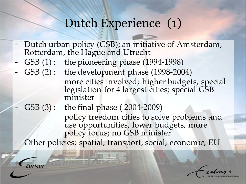9 Dutch Experience (1) -Dutch urban policy (GSB); an initiative of Amsterdam, Rotterdam, the Hague and Utrecht -GSB (1) : the pioneering phase (1994-1
