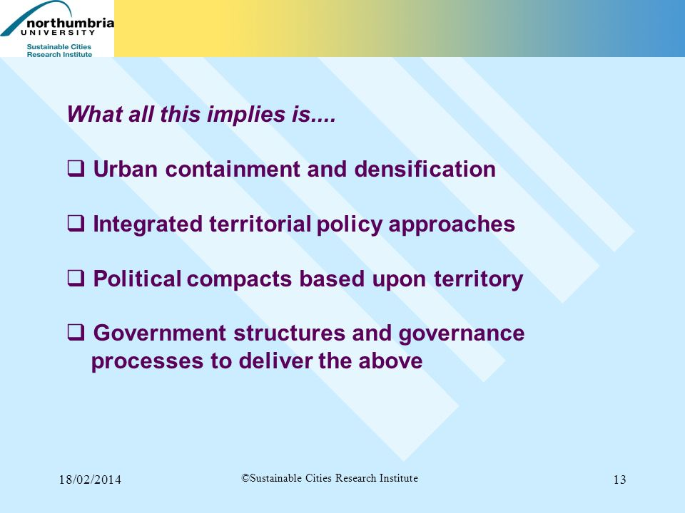 18/02/201413 ©Sustainable Cities Research Institute What all this implies is....