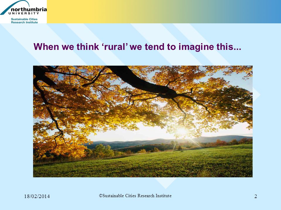 18/02/20142 ©Sustainable Cities Research Institute When we think rural we tend to imagine this...