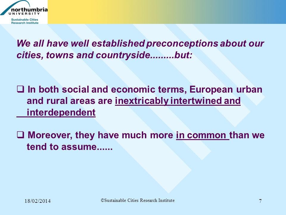 18/02/20147 ©Sustainable Cities Research Institute We all have well established preconceptions about our cities, towns and countryside.........but: In