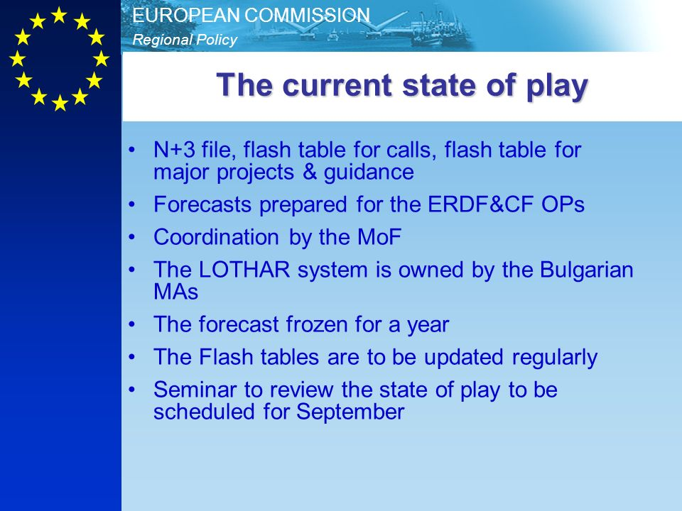 Regional Policy EUROPEAN COMMISSION The current state of play N+3 file, flash table for calls, flash table for major projects & guidance Forecasts pre