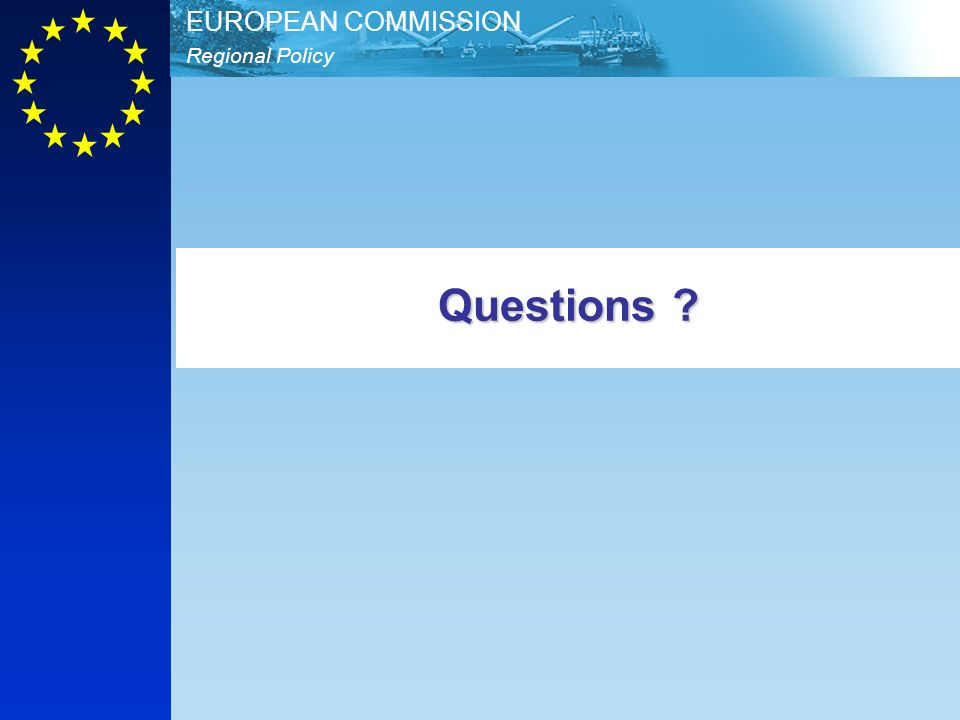 Regional Policy EUROPEAN COMMISSION Questions ?