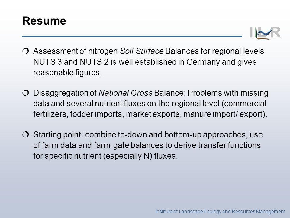 Institute of Landscape Ecology and Resources Management Assessment of nitrogen Soil Surface Balances for regional levels NUTS 3 and NUTS 2 is well established in Germany and gives reasonable figures.
