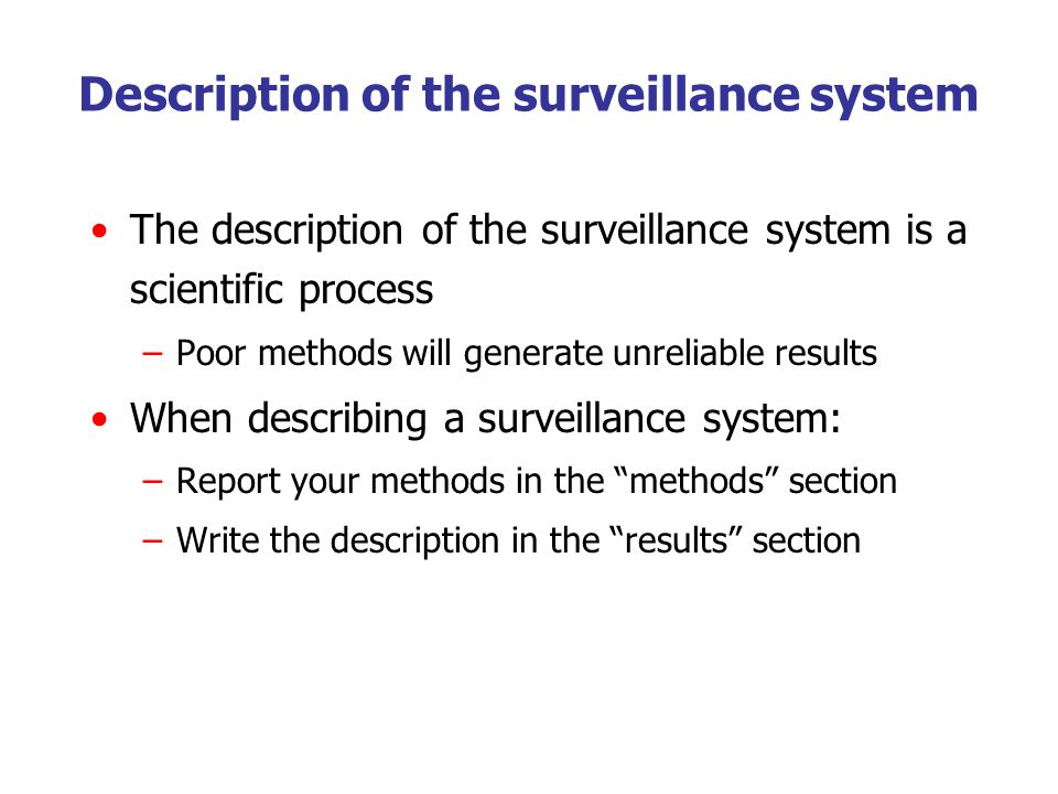 Description of the surveillance system The description of the surveillance system is a scientific process –Poor methods will generate unreliable resul