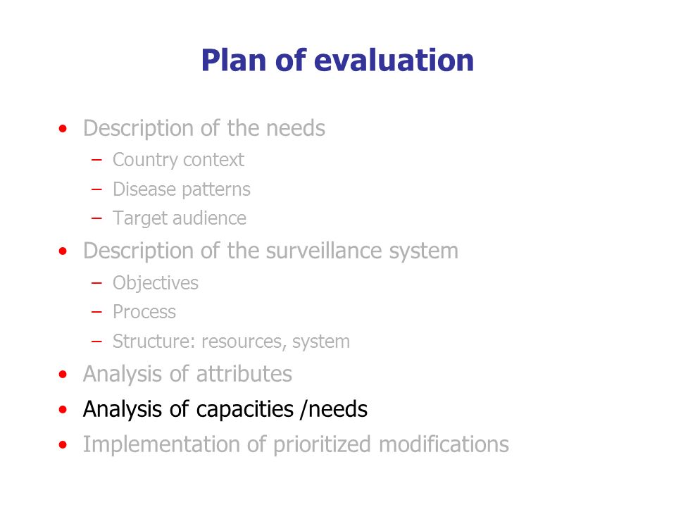 Description of the needs –Country context –Disease patterns –Target audience Description of the surveillance system –Objectives –Process –Structure: r