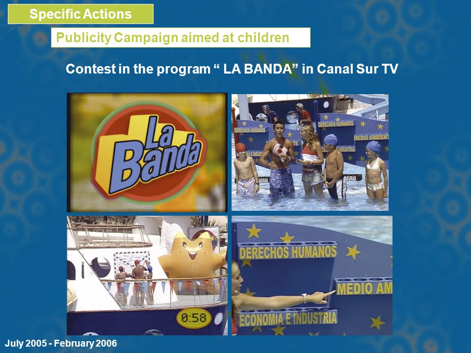 Contest in the program LA BANDA in Canal Sur TV Publicity Campaign aimed at children Specific Actions July 2005 - February 2006