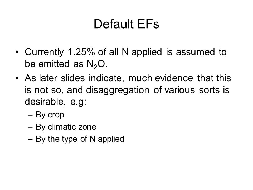Default EFs Currently 1.25% of all N applied is assumed to be emitted as N 2 O.