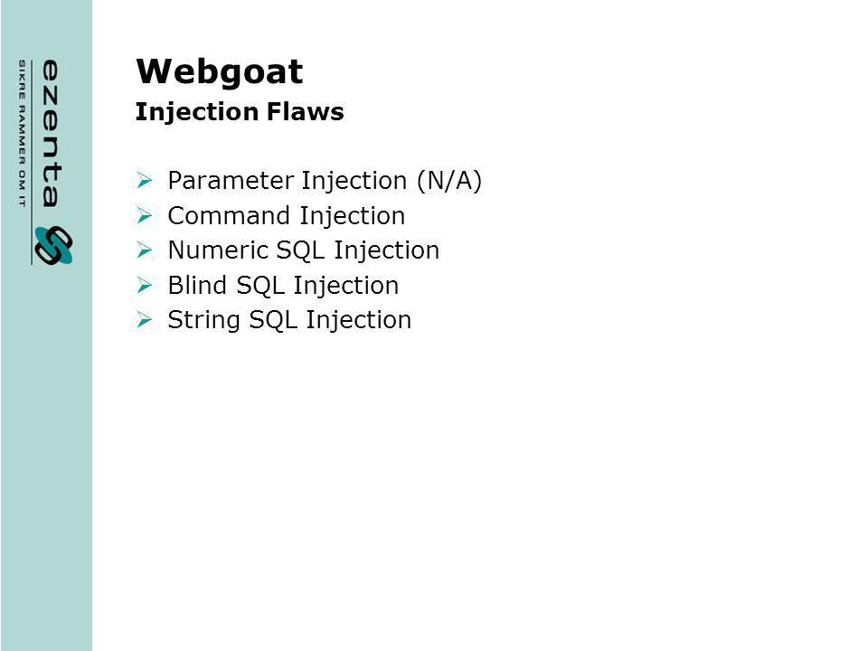 Webgoat Injection Flaws Parameter Injection (N/A) Command Injection Numeric SQL Injection Blind SQL Injection String SQL Injection