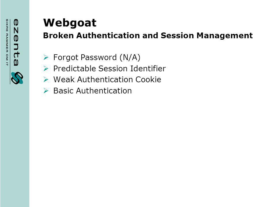 Webgoat Broken Authentication and Session Management Forgot Password (N/A) Predictable Session Identifier Weak Authentication Cookie Basic Authenticat