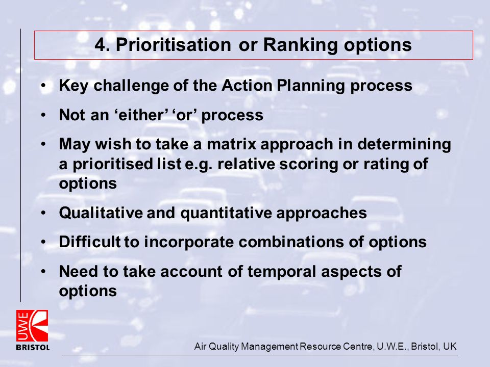 Air Quality Management Resource Centre, U.W.E., Bristol, UK 4. Prioritisation or Ranking options Key challenge of the Action Planning process Not an e