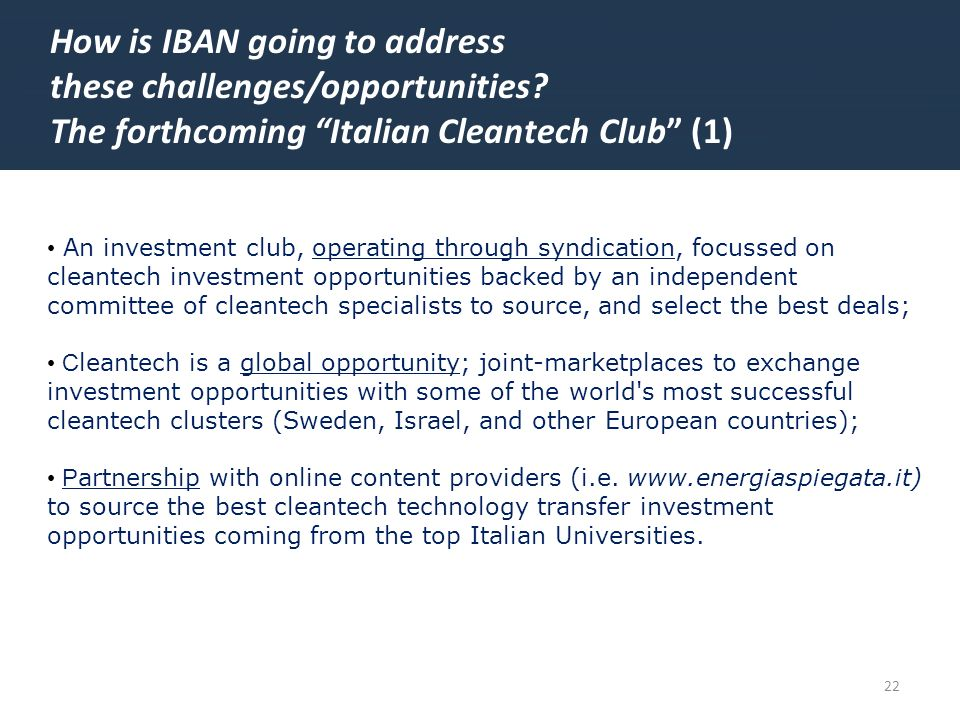 22 How is IBAN going to address these challenges/opportunities? The forthcoming Italian Cleantech Club (1) An investment club, operating through syndi