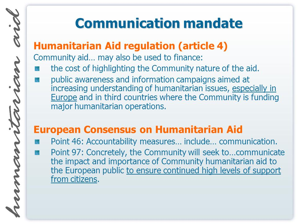 Communication mandate Humanitarian Aid regulation (article 4) Community aid… may also be used to finance: the cost of highlighting the Community natur