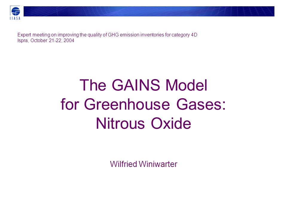 The GAINS Model for Greenhouse Gases: Nitrous Oxide Wilfried Winiwarter Expert meeting on improving the quality of GHG emission inventories for category 4D Ispra, October 21-22, 2004