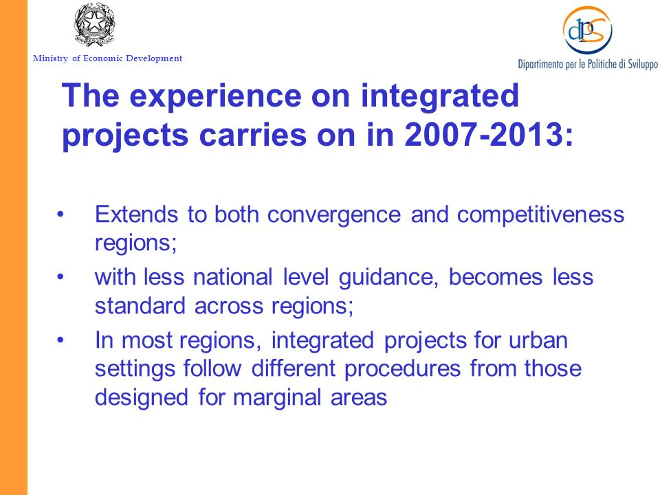 Ministry of Economic Development The experience on integrated projects carries on in 2007-2013: Extends to both convergence and competitiveness region