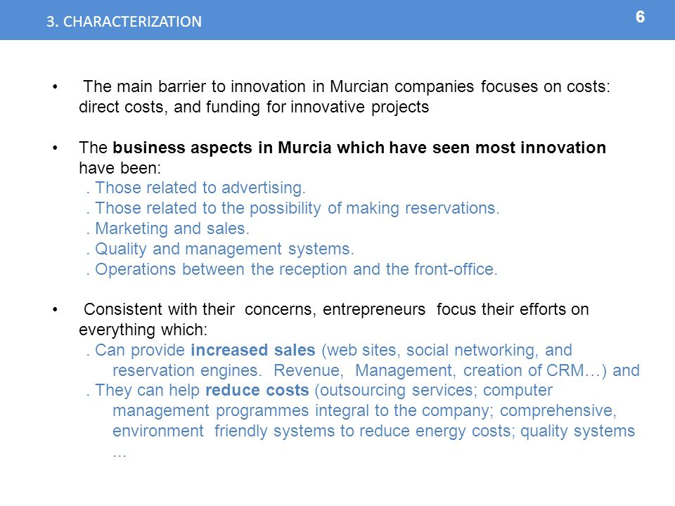 6 3. CHARACTERIZATION The main barrier to innovation in Murcian companies focuses on costs: direct costs, and funding for innovative projects The busi
