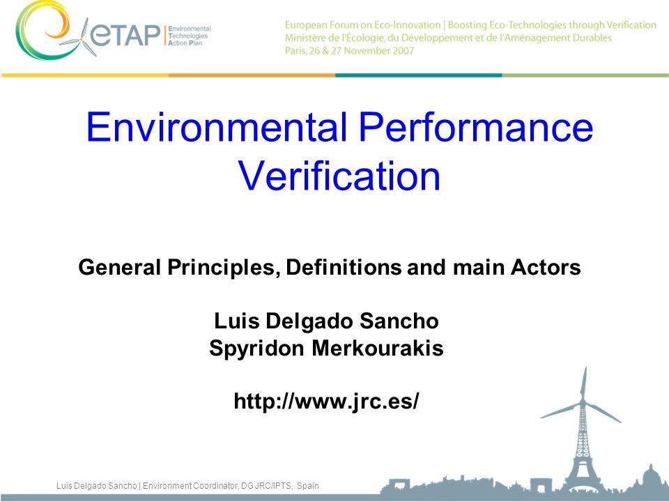 Luis Delgado Sancho | Environment Coordinator, DG JRC/IPTS, Spain Environmental Performance Verification General Principles, Definitions and main Acto