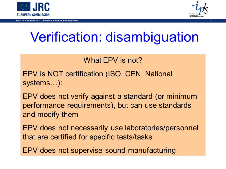 What EPV is not? EPV is NOT certification (ISO, CEN, National systems…): EPV does not verify against a standard (or minimum performance requirements),